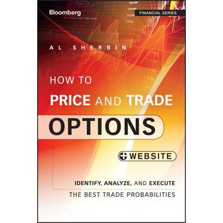 How to Price and Trade Options : Identify, Analyze, and Execute the Best Trade Probabilities, + (Best Options Trading Newsletter)