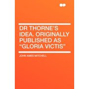 "Dr Thorne's Idea. Originally Published as ""gloria Victis"""