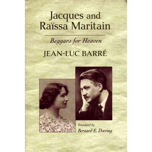 Jacques & Raissa Maritain: Beggars for Heaven