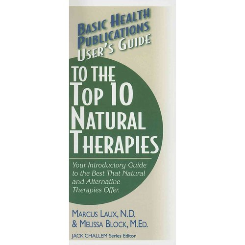 User's Guide to the Top 10 Natural Therapies: Your Introductory Guide to the Best That Natural and Alternative Therapies Offer