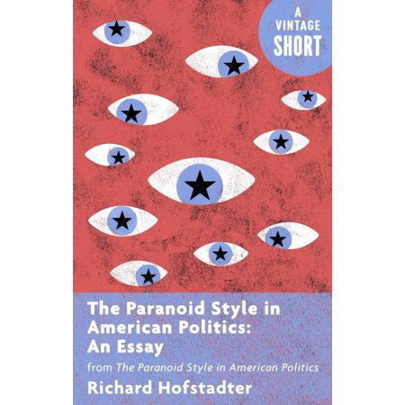 The Paranoid Style in American Politics: An Essay -