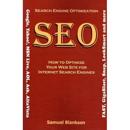 Search Engine Optimization  Seo  How To Optimize Your Website For Internet Search Engines  Google  Yahoo   Msn Live  Aol  Ask  Altavista  Fast  Gigablast  Snap  Looksmart And More