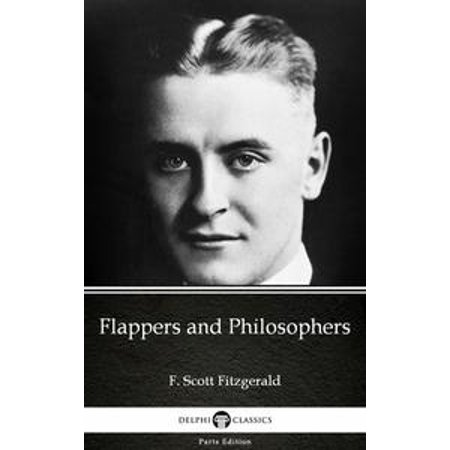 Flappers And Philosophers By F Scott Fitzgerald Delphi Classics