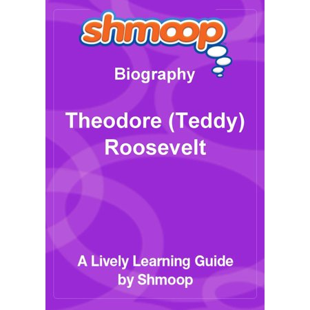 Shmoop Biography Guide: Theodore (Teddy) Roosevelt - eBook