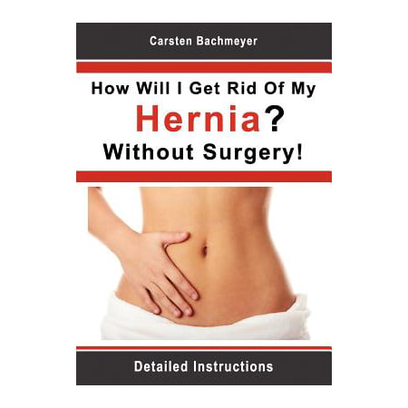 How Will I Get Rid of My Hernia? Without Surgery!