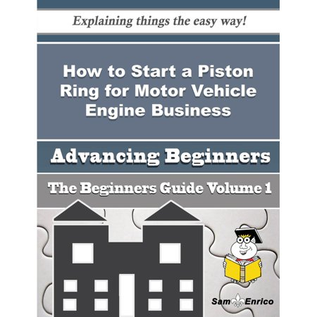 How to Start a Piston Ring for Motor Vehicle Engine Business (Beginners Guide) - eBook