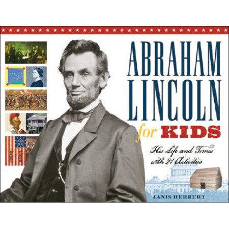 Abraham Lincoln for Kids : His Life and Times with 21 Activities