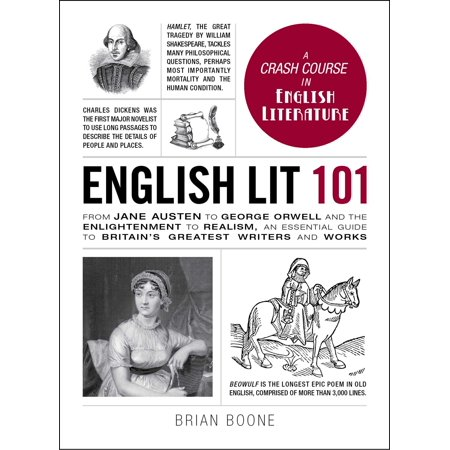 English Lit 101 : From Jane Austen to George Orwell and the Enlightenment to Realism, an essential guide to Britain's greatest writers and