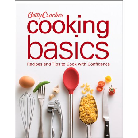 Betty Crocker Cooking Basics   Recipes And Tips Tocook With Confidence