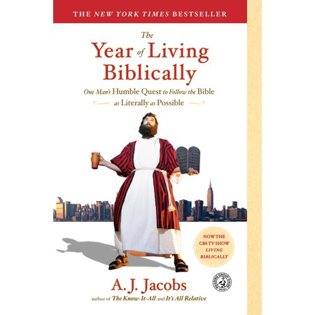 The Year of Living Biblically : One Man's Humble Quest to Follow the Bible as Literally as (Living The Bible Literally For A Year)