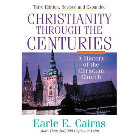 Christianity Through the Centuries : A History of the Christian (A History Of The Corruptions Of Christianity)