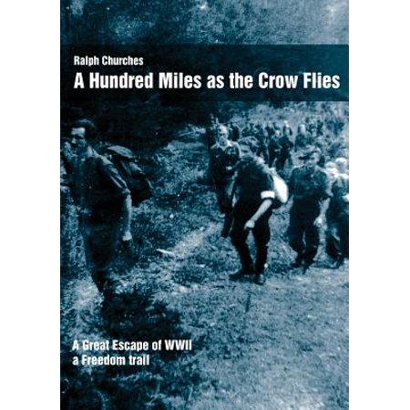 A Hundred Miles as the Crow Flies : A Great Escape of