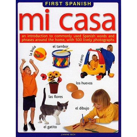 Mi Casa : An Introduction to Commonly Use Spanish Words and Phrases Around the Home, with 500 Lively (Foreign Words And Phrases Commonly Used In English)