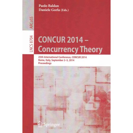 Concur 2014   Concurrency Theory  25Th International Conference  Concur 2014  Rome  Italy  September 2 5  2014  Proceedings