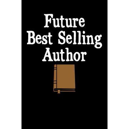 Future Best Selling Author: Writing Journal, Writer Notebook, Gift for Block Content Writers, Novel Author Birthday Present, Novelist, Journalist,