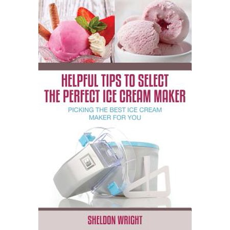 Helpful Tips to Select the Perfect Ice Cream Maker : Picking the Best Ice Cream Maker for (Best Cream For Ice Pick Scars)