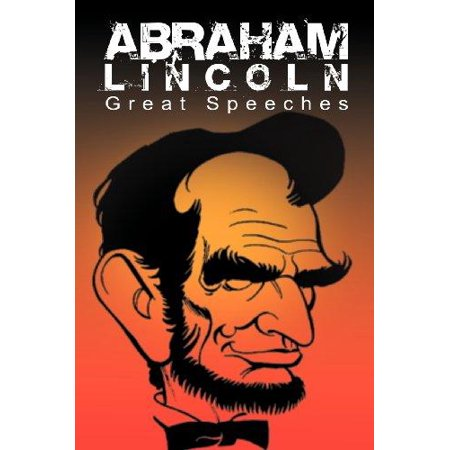 Abraham Lincoln  Great Speeches By Abraham Lincoln