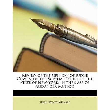 Review of the Opinion of Judge Cowen, of the Supreme Court of the State of New-York, in the Case of Alexander McLeod (Daniel Bryan Case)