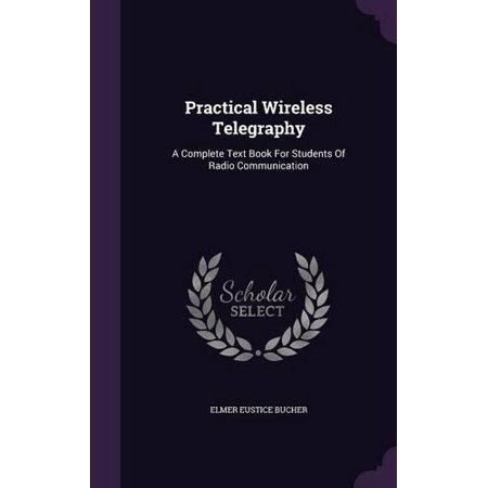 Practical Wireless Telegraphy  A Complete Text Book For Students Of Radio Communication
