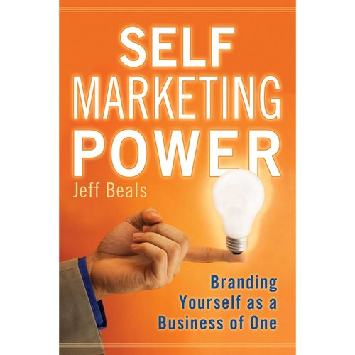 Self Marketing Power : Branding Yourself as a Business of One