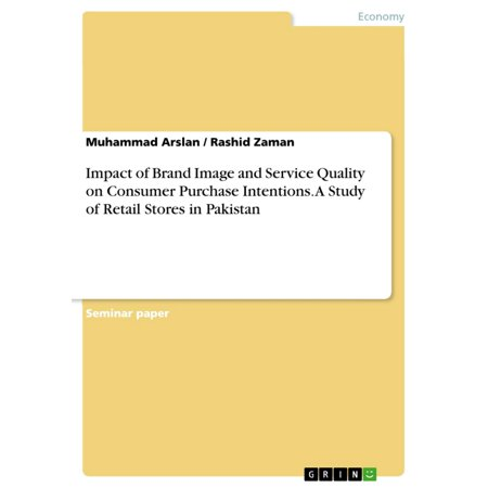 Impact of Brand Image and Service Quality on Consumer Purchase Intentions. A Study of Retail Stores in Pakistan - - Consumer Storage