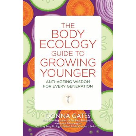 The Body Ecology Guide To Growing Younger  Anti Ageing Wisdom For Every Generation  Paperback