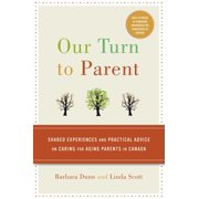 Our Turn to Parent : Shared Experiences and Practical Advice on Caring for Aging Parents in Canada