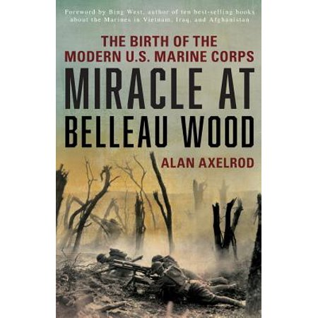 Miracle at Belleau Wood : The Birth of the Modern U.S. Marine