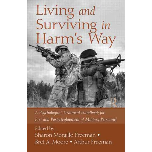 Living and Surviving in Harm's Way: A Psychological Treatment Handbook for Pre- and Post-Deployment of Military Personnel