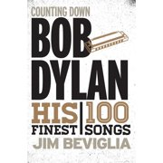 Counting Down: Counting Down Bob Dylan: His 100 Finest Songs (Paperback)