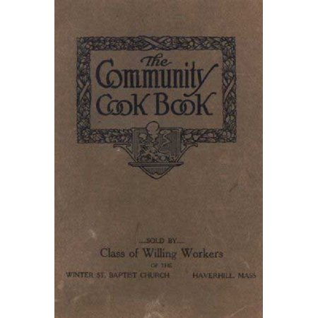The Community Cook Book from the Winter St. Baptist Church, Haverhill, Mass., 1914 - (St John The Baptist Catholic Church Laughlin Nv)