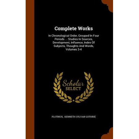 Complete Works : In Chronological Order, Grouped in Four Periods ... Studies in Sources, Development, Influence, Index of Subjects, Thoughts and Words, Volumes 3-4 (Groups Of Four)