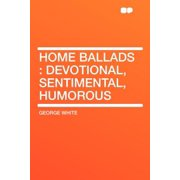 Home Ballads : Devotional, Sentimental, Humorous