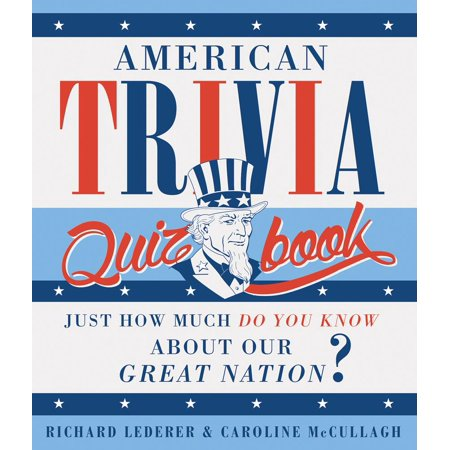 American Trivia Quiz Book : Just How Much Do You Know about Our Great Nation?