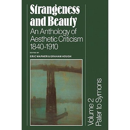 Strangeness and Beauty : Volume 2, Pater to Symons: An Anthology of Aesthetic Criticism 1840