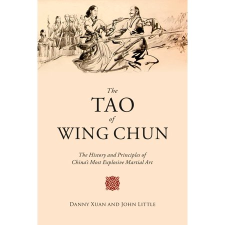 The Tao of Wing Chun : The History and Principles of China's Most Explosive Martial