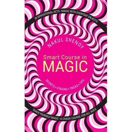 Smart Course in Magic: Secrets, Staging, Tricks, Tips -