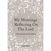 My Mornings Reflecting on the Lord - A Devotion Journal for Women