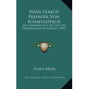 Hans Ulrich Freiherr Von Schaffgotsch : Ein Lebensbild Aus Der Zeit Des Dreissigjahrigen Krieges (1890)