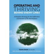 Operating and Thriving Behind Enemy Lines : A Kingdom Strategy for the Infiltration and Reclaim of the Marketplace