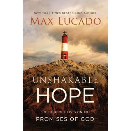 Unshakable Hope : Building Our Lives on the Promises of