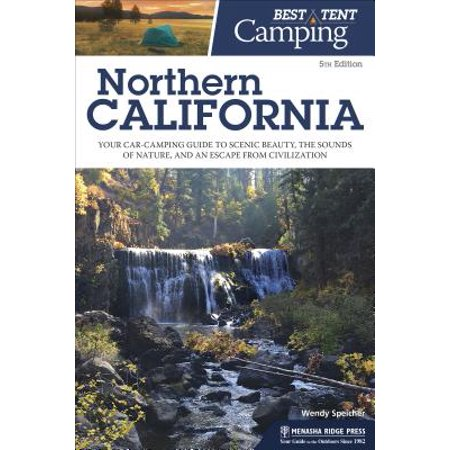Best Tent Camping: Northern California : Your Car-Camping Guide to Scenic Beauty, the Sounds of Nature, and an Escape from Civilization - (The Best Camping In California)