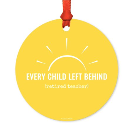 Round Metal Christmas Ornament, Every Child Left Behind (Retired Teacher), Includes Ribbon and Gift Bag for $<!---->