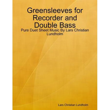 - Greensleeves for Recorder and Double Bass - Pure Duet Sheet Music By Lars Christian Lundholm - eBook