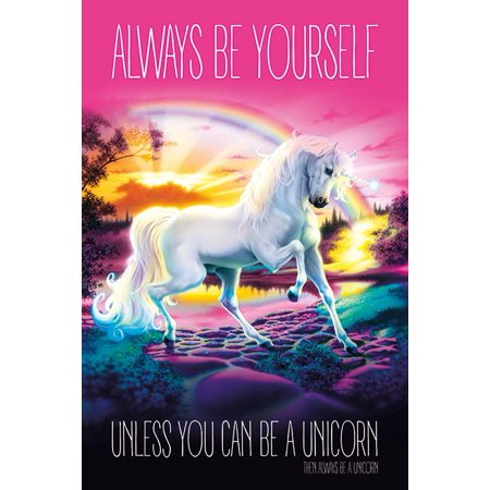 Unicorn - Fantasy Poster / Print (Always Be Yourself, Unless You Can Be A Unicorn) (Size: 24