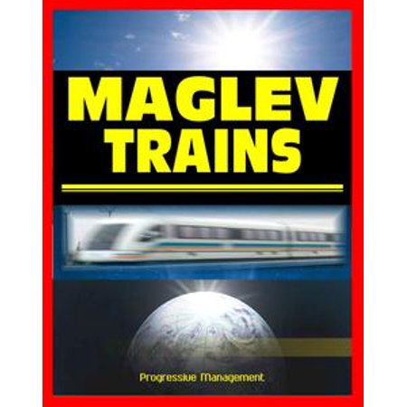 21st Century Maglev Train Technologies and High-Speed Rail Programs: Comprehensive Guide to Advanced Magnetic Levitation Technology, Benefits, and Advantages - eBook