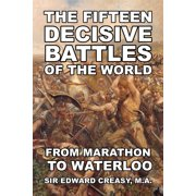 The Fifteen Decisive Battles of The World (Paperback)