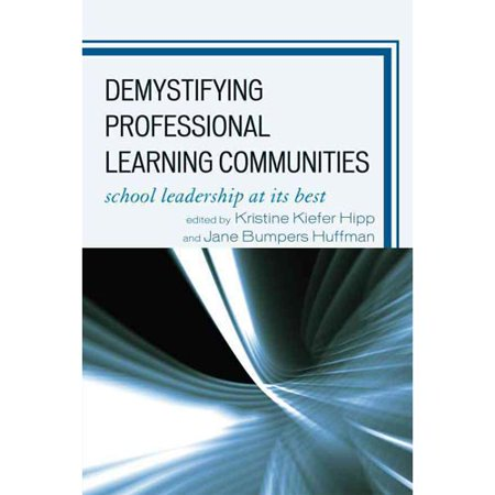 Demystifying Professional Learning Communities: School Leadership at Its Best by