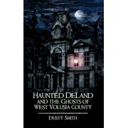 Haunted Deland and the Ghosts of West Volusia County (Hardcover)
