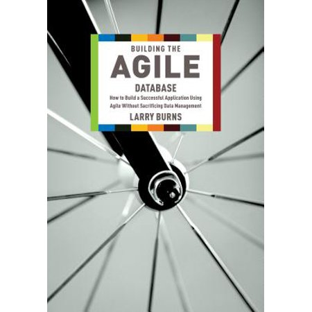 Building the Agile Database : How to Build a Successful Application Using Agile Without Sacrificing Data (Best Way To Listen To Music Without Using Data)